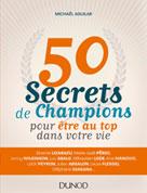 50 secrets de champions pour être au top dans votre vie   Aguilar, Michaël