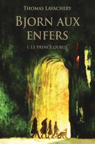 Bjorn aux enfers - Tome 1 - Le prince oublié | Lavachery, Thomas