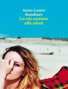 La vie comme elle vient | Bondoux, Anne-Laure