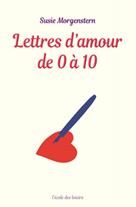 Lettres d'amour de 0 à 10 | Morgenstern, Susie