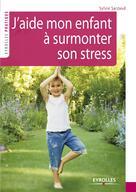 J'aide mon enfant à surmonter son stress  | Sarzaud, Sylvie