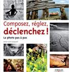 Composez, réglez, déclenchez ! | Jacquart, Anne-Laure