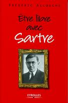 Etre libre avec Sartre | Allouche, Frédéric