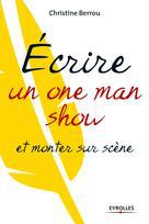 Ecrire un one man show et monter sur scène | Berrou, Christine