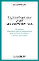 Le pouvoir des mots - Osez les conversations | Villemot, Guillaume