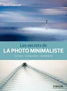 Les secrets de la photo minimaliste | Dubesset, Denis