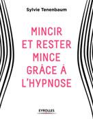 Mincir et rester mince grâce à l'hypnose | Tenenbaum, Sylvie