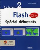Flash spécial débutants - Cahier 2 (Mis à jour avec CS4) | Lavant, Mathieu
