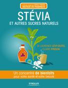 Stévia et autres sucres naturels   Levy-Dutel, Laurence