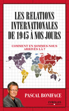 Les relations internationales de 1945 à nos jours | Boniface, Pascal