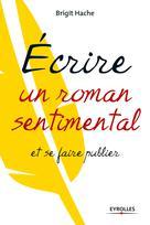 Ecrire un roman sentimental et se faire publier | Hache, Brigit