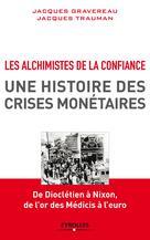 Les alchimistes de la confiance, une histoire des crises monétaires | Gravereau, Jacques