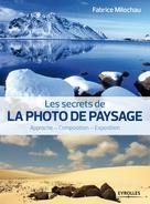 Les secrets de la photo de paysage | Milochau, Fabrice