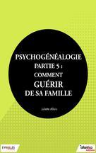 Psychogénéalogie - Partie 5 | Allais, Juliette