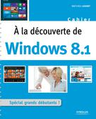 A la découverte de Windows 8.1 | Lavant, Mathieu