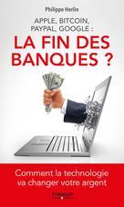 Apple, Bitcoin, Paypal, Google : La Fin des banques ? | Herlin, Philippe