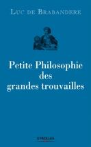 Petite philosophie des grandes trouvailles | de Brabandere, Luc