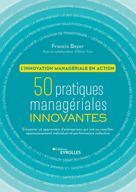 50 pratiques managériales innovantes - L'innovation managériale en action | Boyer, Francis