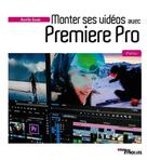 Monter ses vidéos avec Premiere Pro | Gonin, Aurélie