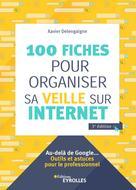 100 fiches pour organiser sa veille sur Internet | Delengaigne, Xavier