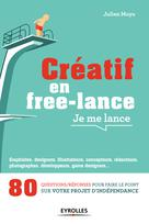 Créatif en free-lance, je me lance   Moya, Julien