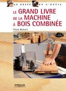 Le grand livre de la machine à bois combinée   Benoit, Yves