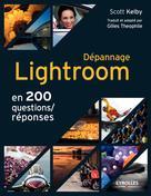 Dépannage Lightroom en 200 questions/réponses   Kelby, Scott