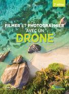 Filmer et photographier avec un drone | De Keyser, Éric