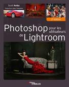 Photoshop pour les utilisateurs de Lightroom | Kelby, Scott
