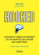 Hooked : comment créer un produit ou un service qui ancre des habitudes | Eyal, Nir