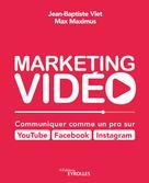 Marketing vidéo : Communiquer comme un pro sur YouTube, Facebook, Instagram | Viet, Jean-Baptiste