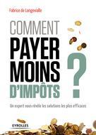 Comment payer moins d'impôts | de Longevialle, Fabrice