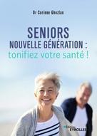 Seniors nouvelle génération : tonifiez votre santé ! | Ghozlan, Corinne