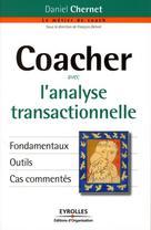 Coacher avec l'analyse transactionnelle  | Chernet, Daniel