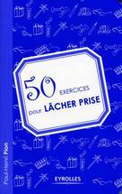 50 exercices pour lâcher prise | Pion, Paul-Henri