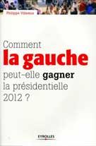 Comment la gauche peut-elle gagner la présidentielle 2012 ? | Villemus, Philippe