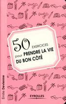 50 exercices pour prendre la vie du bon côté | Devienne, Emilie