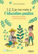 1,2,3... Je me mets à l'éducation positive ! | Maciejak, Véronique