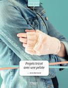 Projets tricot à réaliser avec une pelote | Bermond, Anne
