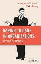 Daring to Care in organizations: Utopia or Reality? | Chavanne, Paul-Marie