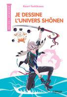 Je dessine l'univers Shônen | Yoshikawa, Kaori