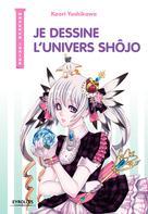 Je dessine l'univers Shôjo | Yoshikawa, Kaori