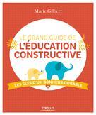 Le grand guide de l'éducation constructive | Gilbert, Marie