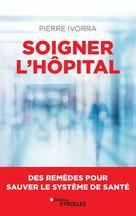 Soigner l'hôpital | Ivorra, Pierre