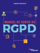 Manuel de survie du RGPD | Mattatia, Fabrice
