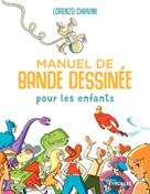 Manuel de bande dessinée pour les enfants | Chiavini, Lorenzo