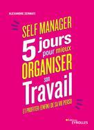 Self-manager : 5 jours pour mieux organiser son travail et profiter (enfin) de sa vie perso | Zermati, Alexandre