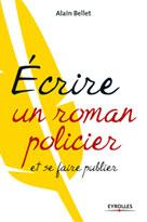 Ecrire un roman policier | Bellet, Alain