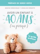 Avoir un enfant à 40 ans (ou presque) | Girod-Roux, Agathe