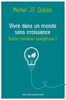 Vivre dans un monde sans croissance | Dubois, Michel J.-F.